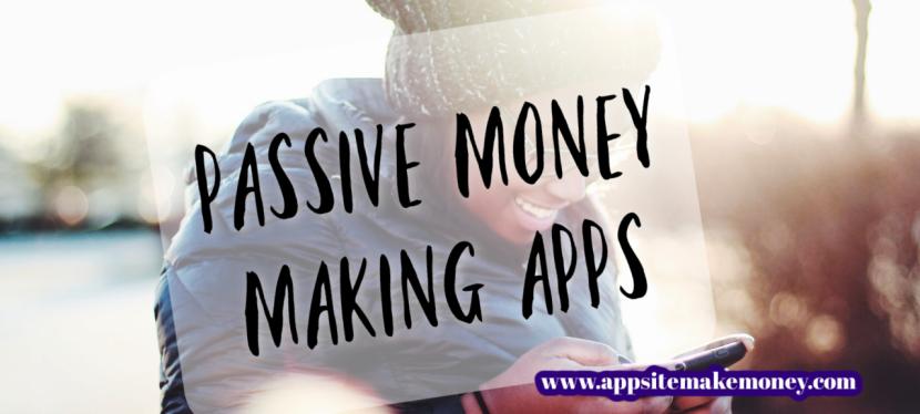 11 Passive Money Making Apps for2021